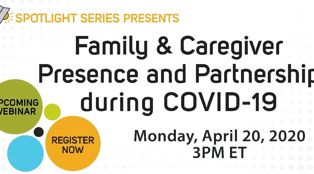 Webinar April 20: Family and Caregiver Presence and Partnership during the COVID-19 Pandemic