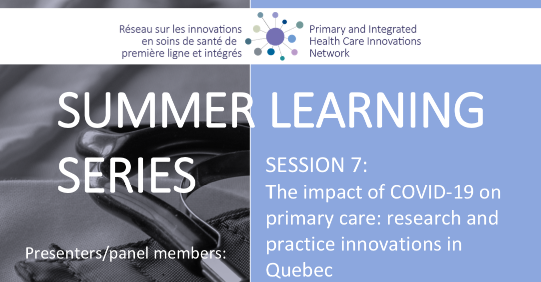 Summer Learning Series | Session 7:  The Impact of COVID-19 on Primary Care : Research and Practice Innovations in Quebec