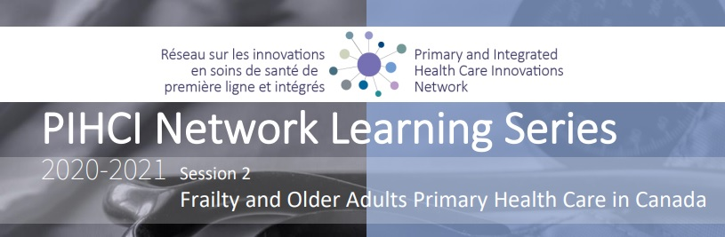PIHCIN Learning Series | Session 2: Frailty and Older Adults Primary Health Care in Canada